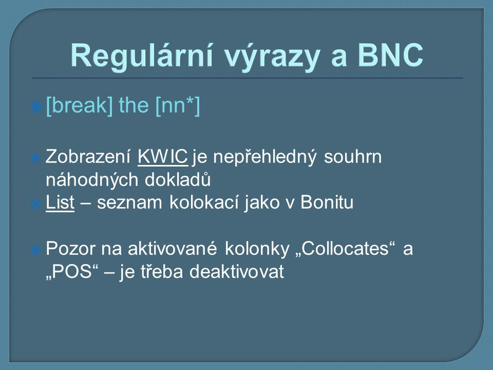 Regulární výrazy a BNC [break] the [nn*]